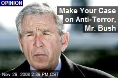 Make Your Case on Anti-Terror, Mr. Bush