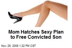 Mom Hatches Sexy Plan to Free Convicted Son
