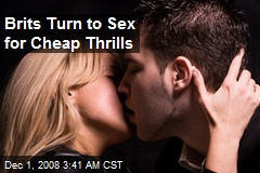 Brits Turn to Sex for Cheap Thrills