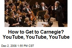 How to Get to Carnegie? YouTube, YouTube, YouTube