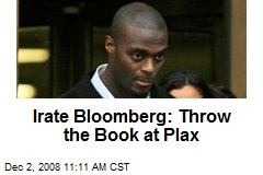 Irate Bloomberg: Throw the Book at Plax