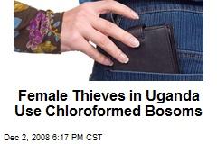Female Thieves in Uganda Use Chloroformed Bosoms