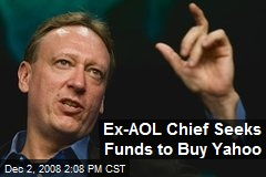 Ex-AOL Chief Seeks Funds to Buy Yahoo