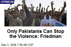 Only Pakistanis Can Stop the Violence: Friedman