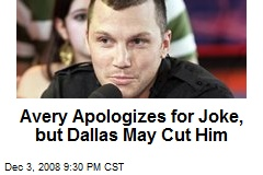 Avery Apologizes for Joke, but Dallas May Cut Him