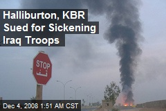 Halliburton, KBR Sued for Sickening Iraq Troops