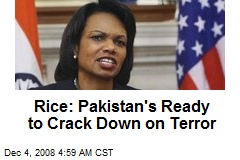 Rice: Pakistan's Ready to Crack Down on Terror