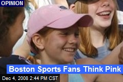 Boston Sports Fans Think Pink