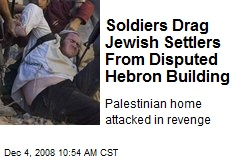 Soldiers Drag Jewish Settlers From Disputed Hebron Building