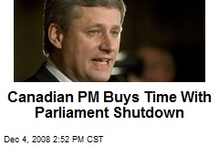 Canadian PM Buys Time With Parliament Shutdown