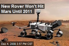 New Rover Won't Hit Mars Until 2011