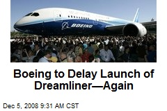 Boeing to Delay Launch of Dreamliner—Again