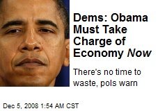 Dems: Obama Must Take Charge of Economy Now