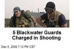5 Blackwater Guards Charged in Shooting
