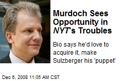 Murdoch Sees Opportunity in NYT 's Troubles