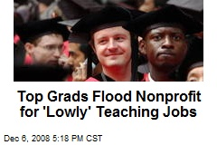 Top Grads Flood Nonprofit for 'Lowly' Teaching Jobs