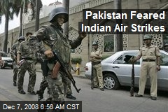 Pakistan Feared Indian Air Strikes