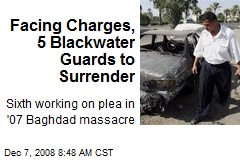 Facing Charges, 5 Blackwater Guards to Surrender
