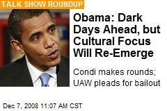 Obama: Dark Days Ahead, but Cultural Focus Will Re-Emerge