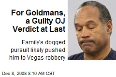 For Goldmans, a Guilty OJ Verdict at Last