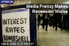 Media Frenzy Makes Recession Worse