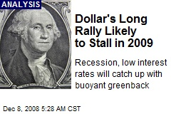 Dollar's Long Rally Likely to Stall in 2009