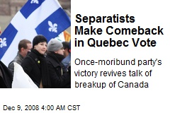 Separatists Make Comeback in Quebec Vote