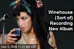 Winehouse (Sort of) Recording New Album