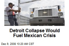 Detroit Collapse Would Fuel Mexican Crisis