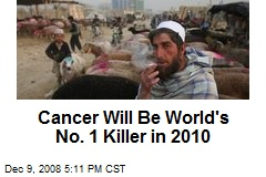 Cancer Will Be World's No. 1 Killer in 2010