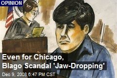 Even for Chicago, Blago Scandal 'Jaw-Dropping'