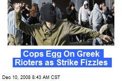Cops Egg On Greek Rioters as Strike Fizzles