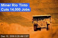 Miner Rio Tinto Cuts 14,000 Jobs