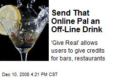 Send That Online Pal an Off-Line Drink
