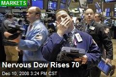 Nervous Dow Rises 70
