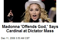 Madonna 'Offends God,' Says Cardinal at Dictator Mass