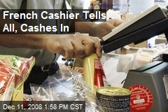 French Cashier Tells All, Cashes In