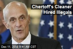 Chertoff's Cleaner Hired Illegals
