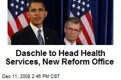 Daschle to Head Health Services, New Reform Office