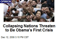 Collapsing Nations Threaten to Be Obama's First Crisis