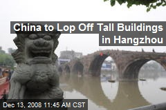 China to Lop Off Tall Buildings in Hangzhou