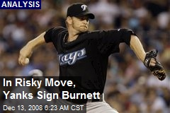 In Risky Move, Yanks Sign Burnett