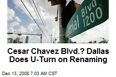 Cesar Chavez Blvd.? Dallas Does U-Turn on Renaming