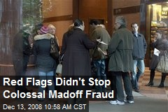 Red Flags Didn't Stop Colossal Madoff Fraud