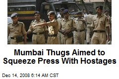 Mumbai Thugs Aimed to Squeeze Press With Hostages