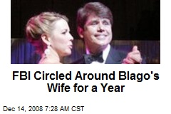 FBI Circled Around Blago's Wife for a Year