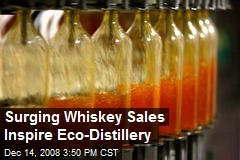 Surging Whiskey Sales Inspire Eco-Distillery