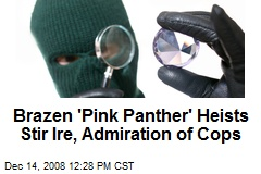 Brazen 'Pink Panther' Heists Stir Ire, Admiration of Cops