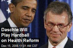 Daschle Will Play Hardball on Health Reform