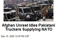 Afghan Unrest Idles Pakistani Truckers Supplying NATO
